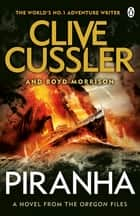 Piranha - Oregon Files #10 ebook by Clive Cussler, Boyd Morrison