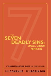 The Seven Deadly Sins of Small Group Ministry ebook by Bill Donahue,Russ G. Robinson