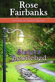 Sisters Bewitched - Pride & Prejudice & Witches ebook by Rose Fairbanks,Isobel Quinn