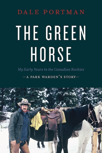 The Green Horse - My Early Years in the Canadian Rockies – A Park Warden's Story ebook by Dale Portman