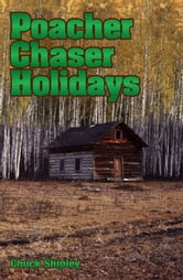 Poacher Chaser Holidays ebook by Chuck Shipley