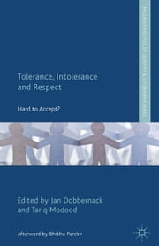 Tolerance, Intolerance and Respect - Hard to Accept? ebook by J. Dobbernack,T. Modood