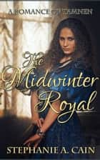 The Midwinter Royal - A Romance of Amethir ebook by Stephanie A. Cain