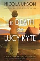 The Death of Lucy Kyte - A New Mystery Featuring Josephine Tey ebook by Nicola Upson