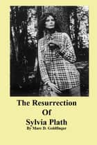 The Resurrection of Sylvia Plath ebook by Marc Goldfinger