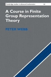A Course in Finite Group Representation Theory ebook by Peter Webb