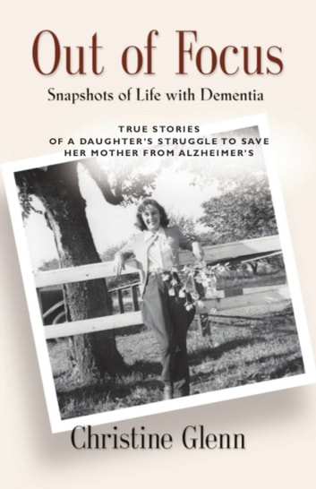 OUT OF FOCUS: Snapshots of Life with Dementia ebook by Christine Glenn