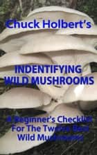 Identifying Wild Mushrooms: A Beginners Checklist ebook by Chuck Holbert