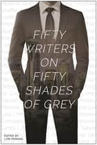 Fifty Writers on Fifty Shades of Grey ebook by Lori Perkins, Sylvia Day, MJ Rose,...