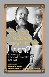 Do You Sincerely Want to Be Rich? - The Full Story of Bernard Cornfeld and I.O.S. ebook by Charles Raw,Bruce Page,Godfrey Hodgson