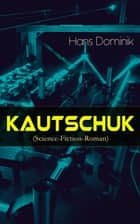 Kautschuk (Science-Fiction-Roman) - Spionagethriller ebook by Hans Dominik