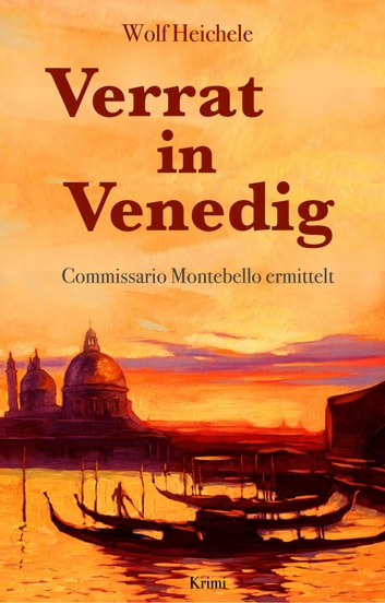 Verrat in Venedig - Commissario Montebello ermittelt ebook by Wolf Heichele