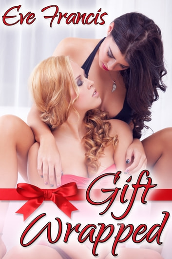 Gift Wrapped ebook by Eve Francis