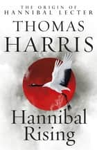 Hannibal Rising - (Hannibal Lecter) ebook by Thomas Harris