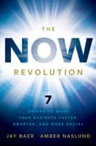 The NOW Revolution ebook by Jay Baer,Amber Naslund