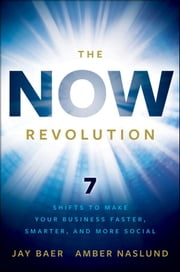 The NOW Revolution - 7 Shifts to Make Your Business Faster, Smarter and More Social ebook by Jay Baer,Amber Naslund