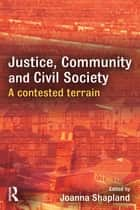 Justice, Community and Civil Society - A Contested Terrain ebook by Joanna Shapland
