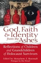 God, Faith & Identity from the Ashes ebook by Rosensaft,Menachem Z,Wiesel,Elie