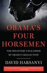 Obama's Four Horsemen - The Disasters Unleashed by Obama's Reelection ebook by David Harsanyi