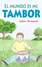 El mundo es mi tambor ebook by Amber Richards