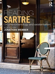Reading Sartre - On Phenomenology and Existentialism ebook by Jonathan Webber