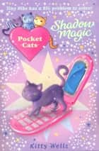 Pocket Cats: Shadow Magic ebook by Kitty Wells