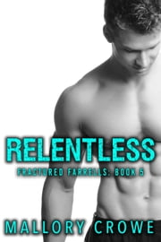 Relentless - Fractured Farrells: A Damaged Billionaire Series, #5 ebook by Mallory Crowe