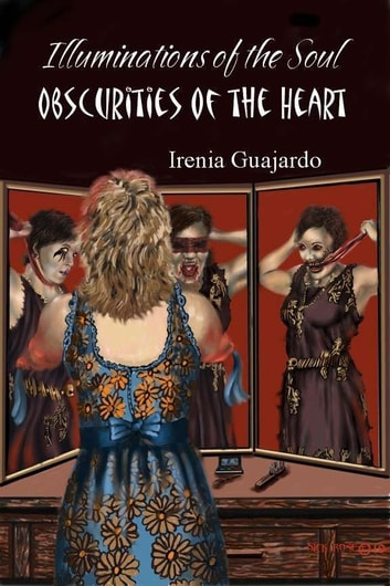 Illuminations of the Soul/Obscurities of the Heart ebook by Irenia Guajardo