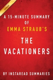 The Vacationers by Emma Straub - A 30-minute Instaread Summary ebook by Instaread Summaries