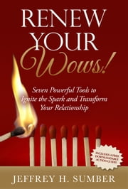 Renew Your Wows - Seven Powerful Tools to Ignite the Spark and Transform Your Relationship ebook by Jeffrey H. Sumber