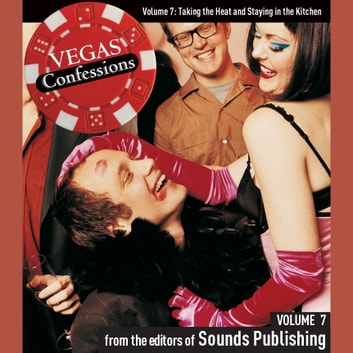 Vegas Confessions 7: Taking the Heat and Staying in the Kitchen audiobook by Editors of Sounds Publishing