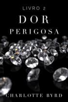 Dor Perigosa ebook by Charlotte Byrd