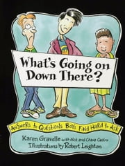What's Going on Down There? - Answers to Questions Boys Find Hard to Ask ebook by Karen Gravelle,Robert Leighton