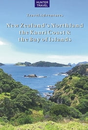 New Zealand's Northland, the Kauri Coast & the Bay of Islands ebook by Bette  Flagler