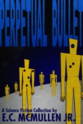Perpetual Bullet ebook by Edward McMullen Jr