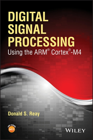 Digital Signal Processing Using The Arm Cortex M4 Ebook By Donald S
