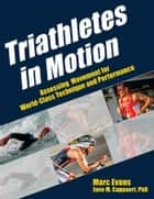Triathletes in Motion ebook by Evans, Marc