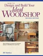 How to Design and Build Your Ideal Woodshop ebook by Bill Stankus