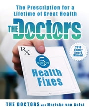 The Doctors 5-Minute Health Fixes - The Prescription for a Lifetime of Great Health ebook by The Doctors,Mariska Van Aalst