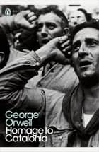 Homage to Catalonia ebook by George Orwell