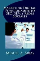 Marketing Digital. Posicionamiento SEO, SEM y Redes Sociales ebook by Miguel Ángel Arias