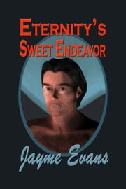 Eternity's Sweet Endeavor ebook by Jayme Evans