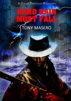 Hard Rain Must Fall ebook by Tony Masero