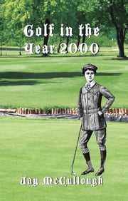 Golf in the Year 2000 ebook by Jay McCullough