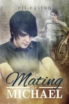 The Mating of Michael ebook by Eli Easton