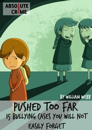 Pushed Too Far - 15 Bullying Cases You Will Not Easily Forget ebook by Scott La Counte
