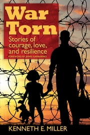 War Torn - Stories of Courage, Love, and Resilience ebook by Kenneth E. Miller, James Garbarino