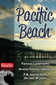All Things Pacific Beach - History, Places to Go, Things to Do, and Reader Stories from the Last 40 Years ebook by San Diego Reader