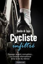 Cycliste infiltré ebook by Danilo di Lucca