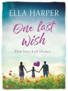 One Last Wish - A heartbreaking novel about love and loss ekitaplar by Ella Harper